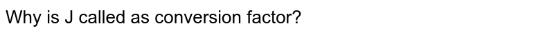Why is J called as conversion factor?
