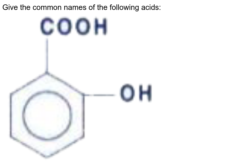 """Give the common names of the following acids: <br> <img src=""""https://doubtnut-static.s.llnwi.net/static/physics_images/KAL_KLC_ISC_CHE_XII_C12_E01_068_Q01.png"""" width=""""80%"""">"""