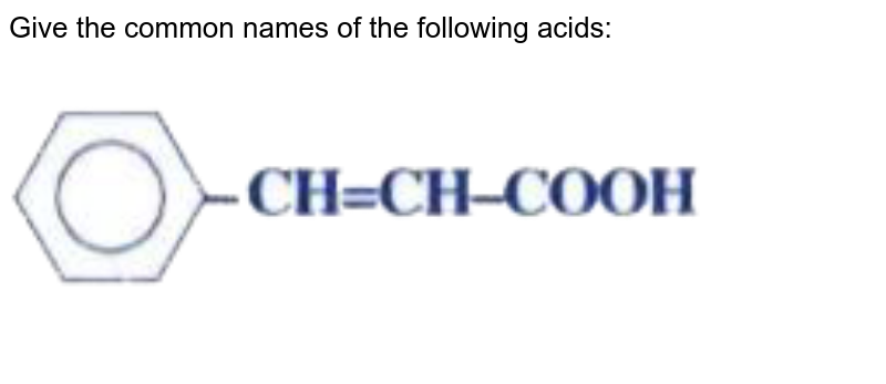 """Give the common names of the following acids: <br> <img src=""""https://doubtnut-static.s.llnwi.net/static/physics_images/KAL_KLC_ISC_CHE_XII_C12_E01_069_Q01.png"""" width=""""80%"""">"""
