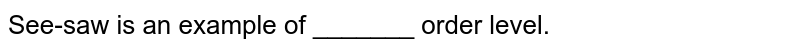 See-saw is an example of _______ order level.