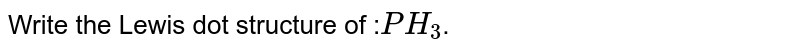 Write the Lewis dot structure of :`PH_3`.