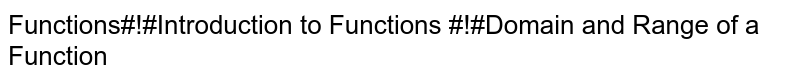 Functions#!#Introduction to Functions #!#Domain and Range of a Function