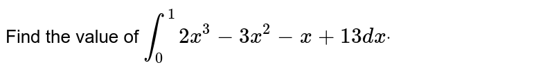 Find the value of  `int_0^1 2x^3-3x^2-x+1 3dxdot`