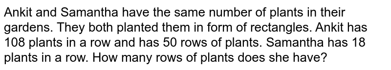 rows of plants. Samantha has 18 plants in a row. How many rows of plants does she have?