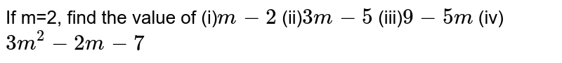 If m = 2, find the value of : <br>  `3m^(2) - 2m - 7`