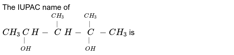 The IUPAC name of <br> `CH_(3)underset(OH)underset(|)CH-overset(CH_3)overset(|)CH-overset(CH_3)overset(|)underset(OH)underset(|)C-CH_3` is