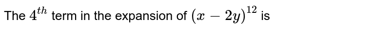 The `4^(th)` term in the expansion of `(x-2y)^(12)` is