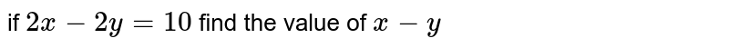 if `2x-2y=10` find the value of ` x-y`