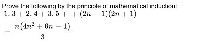 Prove the following by the principle of   mathematical induction: `\ 1. 3+2. 4+3. 5++(2n-1)(2n+1)=(n(4n^2+6n-1))/3`