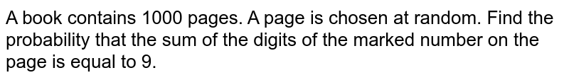 A book contains 1000 pages. A page is chosen at random. Find the probability that the sum of the digits of the marked number on the page is equal to 9.