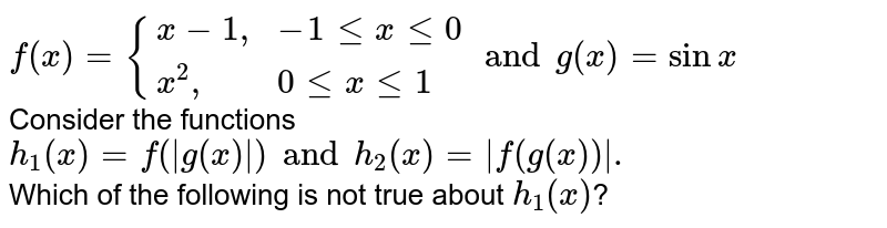 """`f(x)={(x-1"""","""",-1 le x le 0),(x^(2)"""","""",0le x le 1):}  and  g(x)=sinx` <br> Consider the functions `h_(1)(x)=f(