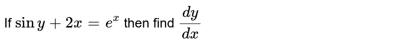 If `siny+2x=e^x` then find `dy/dx`