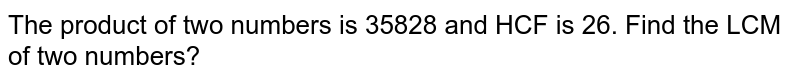 The product of two numbers is 35828 and HCF is 26. Find the LCM of two numbers?