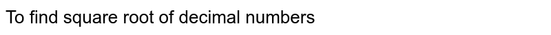 To find square root of decimal numbers