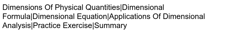 Dimensions Of Physical Quantities Dimensional Formula Dimensional Equation Applications Of Dimensional Analysis Practice Exercise Summary