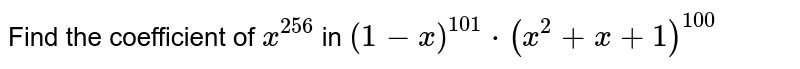 Find the coefficient of `x^256` in `(1-x)^101*(x^2+x+1)^100`