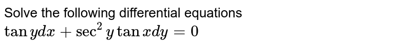 Solve the following differential equations <br> `tan y dx + sec^(2) y tan x dy = 0`