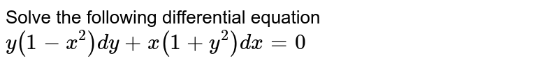 Solve the following differential equation <br> `y ( 1 - x^2) dy + x ( 1+ y^2) dx =0`
