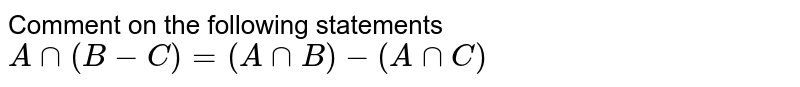 Comment on the following statements <br> `Ann(B-C)=(AnnB)-(AnnC)`