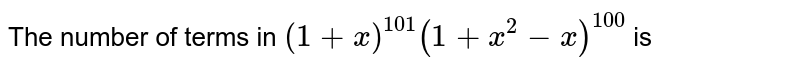 The number of terms in `(1+x)^(101) (1+x^(2)-x)^(100)` is