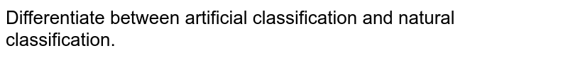 Differentiate between artificial classification and natural classification.