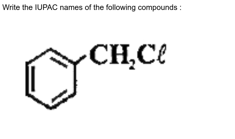 """Write the IUPAC names of the following compounds :  <br>  <img src=""""https://doubtnut-static.s.llnwi.net/static/physics_images/OMG_CHE_XII_C10_E01_002_Q01.png"""" width=""""80%"""">"""
