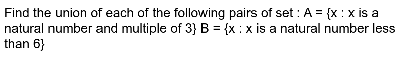 If A = {x:x is a natural number and multiple of 3),  <br>  B={x:x is a natural number less than 6}. Find A `uu`B.