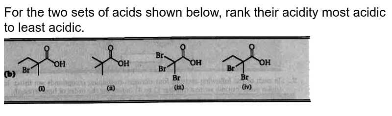 """For the two sets of acids shown below, rank their acidity most acidic to least acidic.  <br> <img src=""""https://doubtnut-static.s.llnwi.net/static/physics_images/BLJ_MSC_ORG_CHE_JEE_C01_E02_015_Q01.png"""" width=""""80%"""">"""