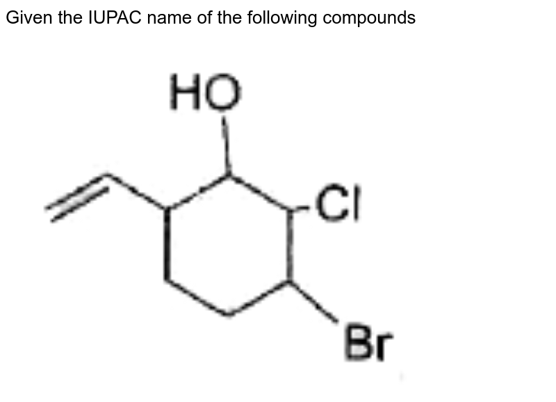 """Given the IUPAC name of the following compounds  <br> <img src=""""https://doubtnut-static.s.llnwi.net/static/physics_images/BLJ_MSC_ORG_CHE_JEE_C15_E02_004_Q01.png"""" width=""""80%"""">"""