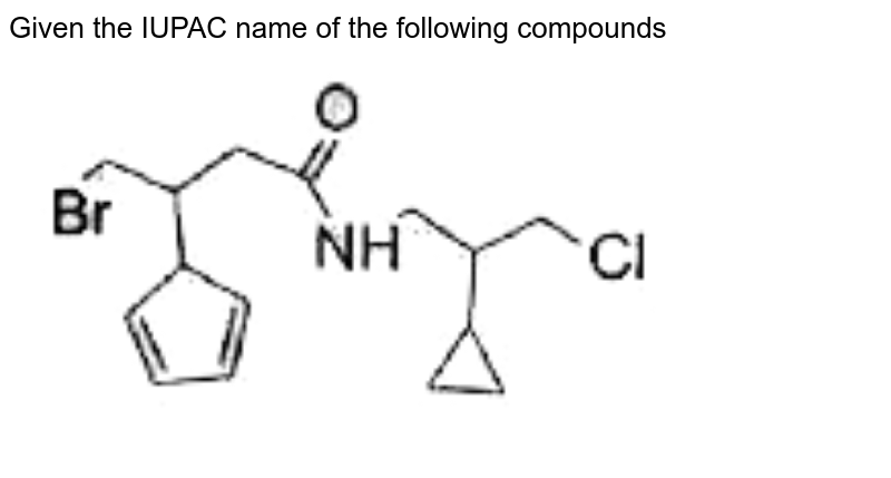 """Given the IUPAC name of the following compounds  <br> <img src=""""https://doubtnut-static.s.llnwi.net/static/physics_images/BLJ_MSC_ORG_CHE_JEE_C15_E02_058_Q01.png"""" width=""""80%"""">"""
