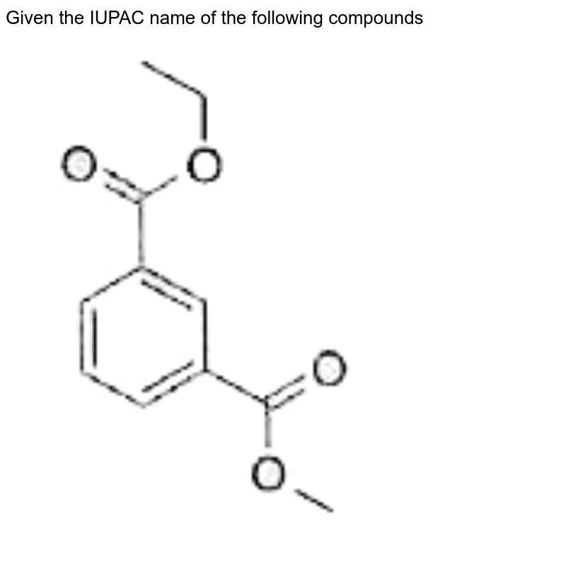 """Given the IUPAC name of the following compounds  <br> <img src=""""https://doubtnut-static.s.llnwi.net/static/physics_images/BLJ_MSC_ORG_CHE_JEE_C15_E02_068_Q01.png"""" width=""""80%"""">"""