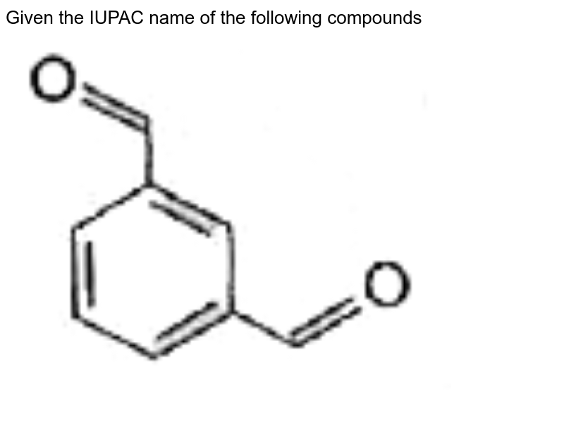 """Given the IUPAC name of the following compounds  <br> <img src=""""https://doubtnut-static.s.llnwi.net/static/physics_images/BLJ_MSC_ORG_CHE_JEE_C15_E02_090_Q01.png"""" width=""""80%"""">"""
