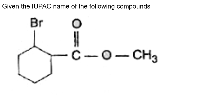 """Given the IUPAC name of the following compounds  <br> <img src=""""https://doubtnut-static.s.llnwi.net/static/physics_images/BLJ_MSC_ORG_CHE_JEE_C15_E02_100_Q01.png"""" width=""""80%"""">"""