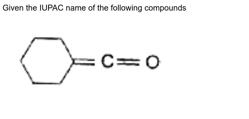"""Given the IUPAC name of the following compounds  <br> <img src=""""https://doubtnut-static.s.llnwi.net/static/physics_images/BLJ_MSC_ORG_CHE_JEE_C15_E02_119_Q01.png"""" width=""""80%"""">"""