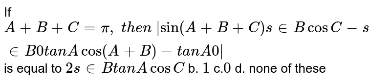 """If `A+B+C=pi,\ t h e n\ 