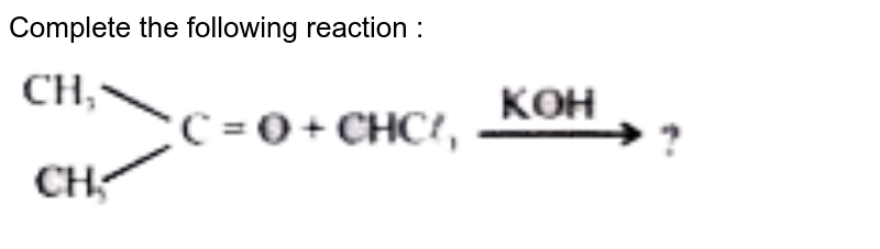 """Complete the following reaction : <img src=""""https://doubtnut-static.s.llnwi.net/static/physics_images/OMG_CHE_XII_C12_E01_038_Q01.png"""" width=""""80%"""">"""