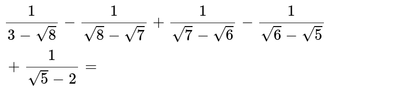 `(1)/(sqrt(9)-sqrt(8))-(1)/(sqrt(8)-sqrt(7))+(1)/(sqrt(7)-sqrt(6))-(1)/(sqrt(6)-sqrt(5))+(1)/(sqrt(5)-sqrt(4))` is equal to