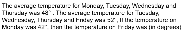 The average temperature for Monday, Tuesday, Wednesday and Thursday was 48° . The average temperature for Tuesday, Wednesday, Thursday and Friday was 52°, If the temperature on Monday was 42°, then the temperature on Friday was (in degrees)