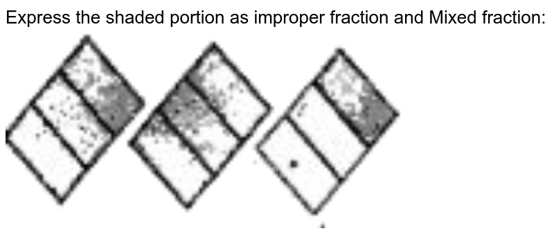 """Express the shaded portion as improper fraction and Mixed fraction:<br> <img src=""""https://doubtnut-static.s.llnwi.net/static/physics_images/SWN_MAT_VI_C05_E02_012_Q01.png"""" width=""""80%"""">"""