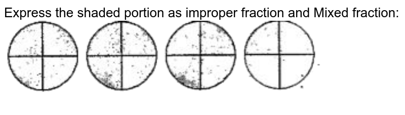 """Express the shaded portion as improper fraction and Mixed fraction:<br> <img src=""""https://doubtnut-static.s.llnwi.net/static/physics_images/SWN_MAT_VI_C05_E02_013_Q01.png"""" width=""""80%"""">"""