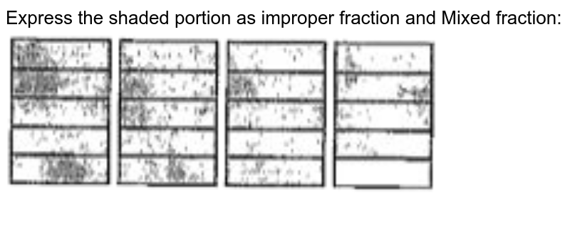 """Express the shaded portion as improper fraction and Mixed fraction:<br> <img src=""""https://doubtnut-static.s.llnwi.net/static/physics_images/SWN_MAT_VI_C05_E02_014_Q01.png"""" width=""""80%"""">"""
