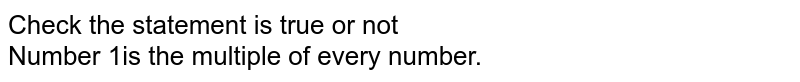 Number I is the multiple of every number.