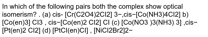 In which of the following pairs both the complex show optical isomerism?