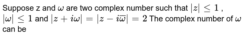 Suppose z and `omega` are two complex number  such that <br>  The complex number of `omega` can be