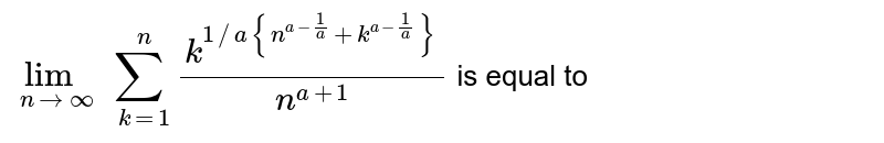 `underset(nrarroo)(lim)sum_(k=1)^(n)(k^(1//a{n^(a-(1)/(a))+k^(a-(1)/(a))}))/(n^(a+1))` is equal to