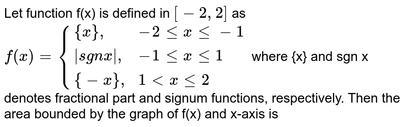 """Let function f(x) is defined in `[-2,2]` as `f(x)={{:({x}"""","""",-2lexle-1),(