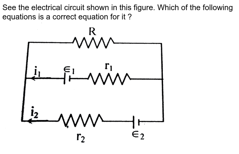 """See the electrical circuit shown in this figure. Which of the following equations is a correct equation for it ?  <br> <img src=""""https://d10lpgp6xz60nq.cloudfront.net/physics_images/NEET_09_PHY_E01_031_Q01.png"""" width=""""80%"""">"""