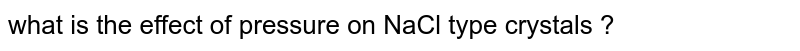 what is the effect of pressure on NaCl type crystals ?