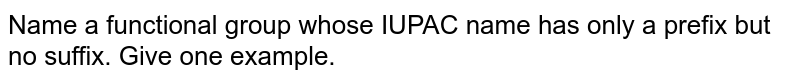 Name a functional group whose IUPAC name has only a prefix but no suffix. Give one example.