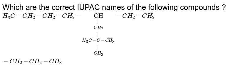 """Which are the correct IUPAC names of the following compounds ?   <br> `overset(H_3C-CH_2-CH_2-CH_2-underset(CH_3)underset